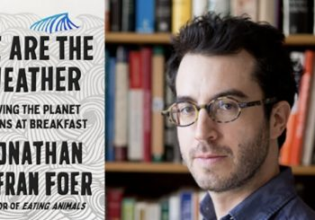 Saving the Planet Begins at Breakfast: An Interview with Jonathan Safran Foer