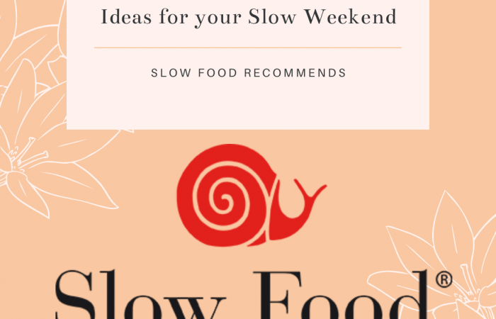 Slow Food Recommends: Ideas for Your Slow Weekend